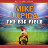 The Big Field (Unabridged), by Mike Lupica