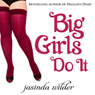 Big Girls Do It (Unabridged), by Jasinda Wilder
