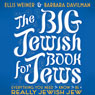 The Big Jewish Book for Jews: Everything You Need to Know to Be a Really Jewish Jew (Unabridged), by Ellis Weiner
