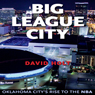 Big League City: Oklahoma Citys Rise to the NBA (Unabridged) Audiobook, by David Holt