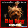 Big Tiny - Dog Vampire: A Vampire Story for Dog Lovers (Unabridged) Audiobook, by Will Bevis