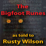The Bigfoot Runes (Unabridged), by Rusty Wilson
