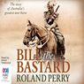 Bill the Bastard: The Story of Australias Greatest War Horse (Unabridged) Audiobook, by Roland Perry