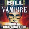 Bill the Vampire (Unabridged), by Rick Gualtieri