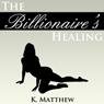 The Billionaires Healing: A BBW Erotic Romance (Unabridged) Audiobook, by K. Matthew