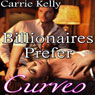 Billionaires Prefer Curves: BBW Erotic Romance (Unabridged), by Carrie Kelly