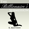 The Billionaires Submission: A BBW Erotic Romance (Unabridged) Audiobook, by K. Matthew