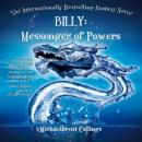 Billy: Messenger of Powers (Unabridged) Audiobook, by Michaelbrent Collings