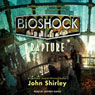 Bioshock: Rapture: Bioshock, Book 1 (Unabridged), by John Shirley