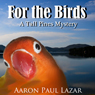 For the Birds: A Tall Pines Mystery (Unabridged), by Aaron Paul Lazar