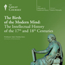 The Birth of the Modern Mind: The Intellectual History of the 17th and 18th Centuries Audiobook, by The Great Courses