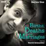 Births, Deaths and Marriages: Series 1 Audiobook, by David Schneider