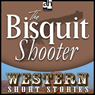 The Biscuit Shooter (Unabridged), by Alan LeMay