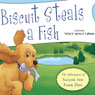 Biscuit Steals a Fish: The Adventures of Sailor the Farm Dog (Unabridged) Audiobook, by Vickie K. Spencer-Lahman