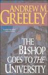 The Bishop Goes to the University, by Andrew M. Greeley