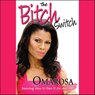 The Bitch Switch: Knowing How to Turn It On and Off (Unabridged) Audiobook, by Omarosa