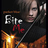 Bite Me (Unabridged) Audiobook, by Parker Blue