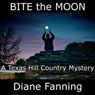 Bite the Moon: A Texas Hill Country Mystery (Unabridged), by Diane Fanning
