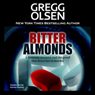 Bitter Almonds: The True Story of Mothers, Daughters, and the Seattle Cyanide Murders (Unabridged), by Gregg Olsen