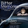 Bitter Memories: A Memoir of Heartache & Survival (Unabridged) Audiobook, by Sue Julsen