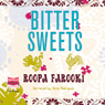 Bitter Sweets (Unabridged) Audiobook, by Roopa Farooki