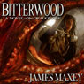 Bitterwood: Dragon Age, Book 1 (Unabridged) Audiobook, by James Maxey