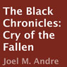 The Black Chronicles: Cry of the Fallen (Unabridged), by Joel M. Andre