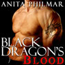 Black Dragons Blood (Unabridged), by Anita Philmar
