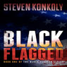Black Flagged: Black Flagged, Book 1 (Unabridged) Audiobook, by Steven Konkoly