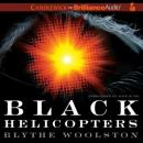 Black Helicopters (Unabridged), by Blythe Woolston