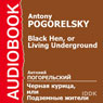 Black Hen, or Living Underground Audiobook, by Antony Pogorelsky
