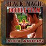 Black Magic Double Team: An Interracial M-M-F Menage (Unabridged) Audiobook, by Alex Anders