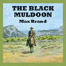 The Black Muldoon (Unabridged) Audiobook, by Max Brand