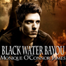 Black Water Bayou (Unabridged), by Monique O'Connor James