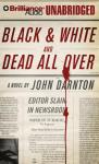 Black and White and Dead All Over (Unabridged), by John Darnton