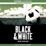 Black & White (Unabridged), by Rob Childs