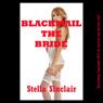 Blackmail the Bride: A BDSM Double Penetration Short - Dominated Brides (Unabridged), by Stella Sinclair