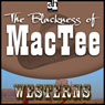 The Blackness of MacTee (Unabridged) Audiobook, by Max Brand