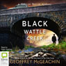 Blackwattle Creek (Unabridged) Audiobook, by Geoffrey McGeachin
