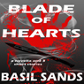 Blade of Hearts: A Novella and Three Short Stories (Unabridged) Audiobook, by Basil Sands