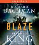 Blaze: A Novel (Unabridged), by Richard Bachman