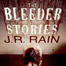 The Bleeder and Other Stories (Unabridged), by J. R. Rain