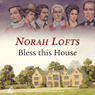 Bless This House (Unabridged) Audiobook, by Norah Lofts