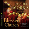 The Blessed Church (Unabridged) Audiobook, by Robert Morris