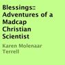 Blessings: Adventures of a Madcap Christian Scientist (Unabridged), by Karen Molenaar Terrell