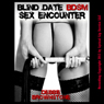 The Blind Date BDSM Sex Encounter: A Male Bondage Group Sex erotica story (Unabridged) Audiobook, by Debbie Brownstone