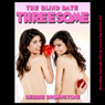The Blind Date Threesome: A FFM Menage Erotica Story (Unabridged), by Debbie Brownstone