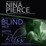 Blind Her with Bliss (Unabridged) Audiobook, by Nina Pierce