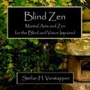 Blind Zen: Martial Arts and Zen for the Blind and Vision Impaired (Unabridged) Audiobook, by Stefan Verstappen