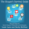 The Bloggers Survival Guide: Tips and Tricks for Parent Bloggers, Wordsmiths, and Enthusiasts (Unabridged) Audiobook, by Lexie Lane